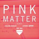 Frank Ocean f. Big Boi, Andre 3000 – Pink Matter (Remix)