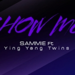 Sammie Ft. Ying Yang Twins: Show Me