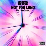 B.o.B – Not For Long (feat. Trey Songz)