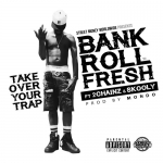 Bankroll Fresh ft. 2 Chainz & Skooly – Take Over Your Trap