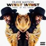 Frank Mayson – Wrist Wrist (Produced By Wes Green)