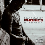 "Frank Mayson Ft. Wes Green – ""Phonies"""